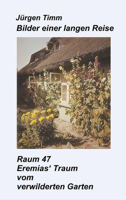 Raum 47 Eremias' Traum vom verwilderten Garten