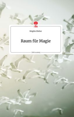 Raum für Magie. Life is a Story