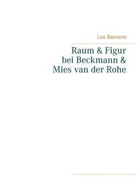 Raum und Figur bei Beckmann und Mies van der Rohe