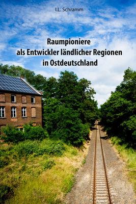 Raumpioniere als Entwickler ländlicher Regionen in Ostdeutschland