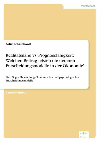 Realitätsnähe vs. Prognosefähigkeit: Welchen Beitrag leisten die neueren Entscheidungsmodelle in der Ökonomie?
