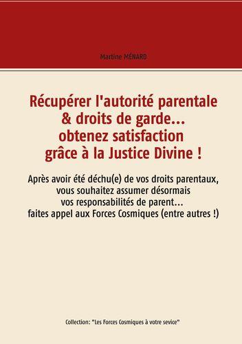 Récupérer l'autorité parentale & droits de garde... obtenez satisfaction grâce à la Justice Divine !