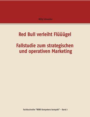 Red Bull verleiht Flüüügel - Fallstudie zum strategischen und operativen Marketing