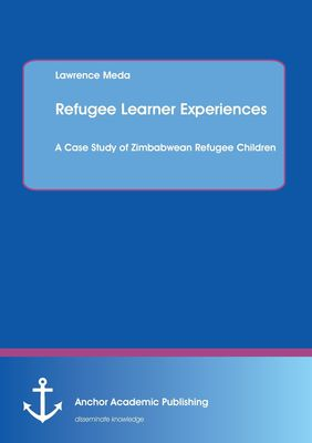 Refugee Learner Experiences. A Case Study of Zimbabwean Refugee Children