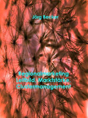 Regionalmarketing - Leitbild, Marktstärke, Clustermanagement