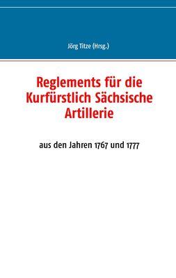 Reglements für die Kurfürstlich Sächsische Artillerie