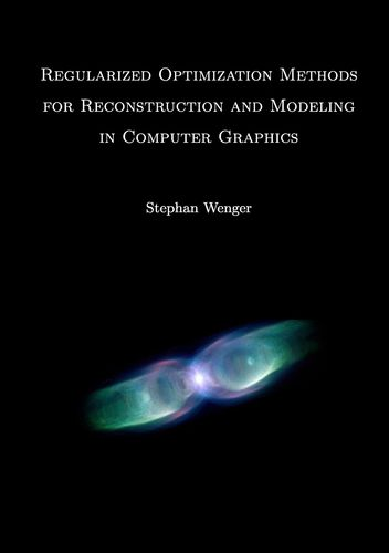 Regularized Optimization Methods for Reconstruction and Modeling in Computer Graphics