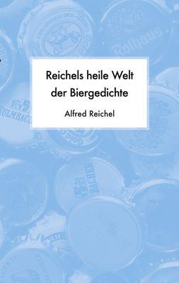 Reichels heile Welt der Biergedichte