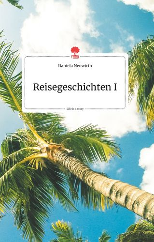 Reisegeschichten I. Life is a Story - story.one
