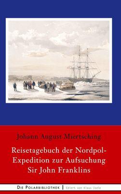 Reisetagebuch der Nordpol-Expedition zur Aufsuchung Sir John Franklins