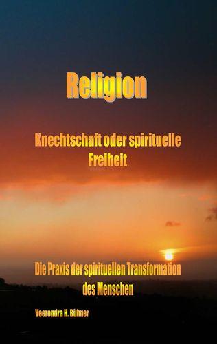 Religion ~ Knechtschaft oder spirituelle Freiheit