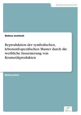 Reproduktion der symbolischen, lebensstil-spezifischen Muster durch die werbliche Inszenierung von Kosmetikprodukten