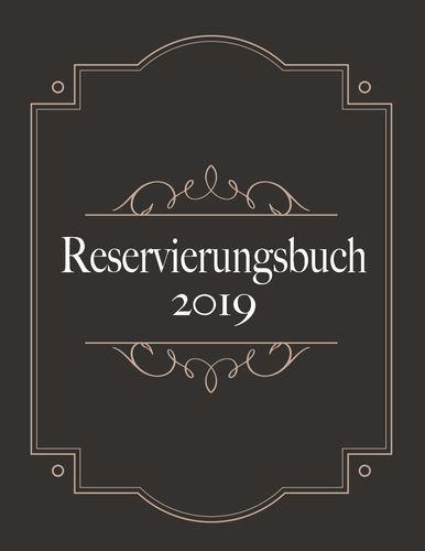 Reservierungsbuch 2019 und Tagesplaner für Reservierungen - Kalendarium, Planungsbuch und Terminkalender für Hotel und Gastronomie