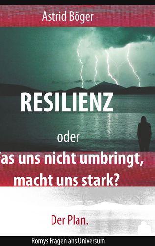Resilienz oder Was uns nicht umbringt, macht uns stark? Der Plan.