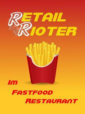 Retail Rioter: Im Fastfood Restaurant