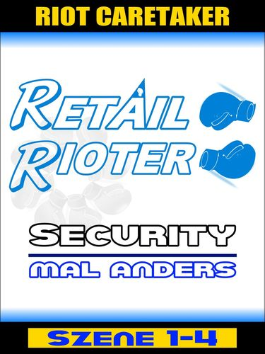 Retail Rioter - Security mal anders [Szene 1-4]