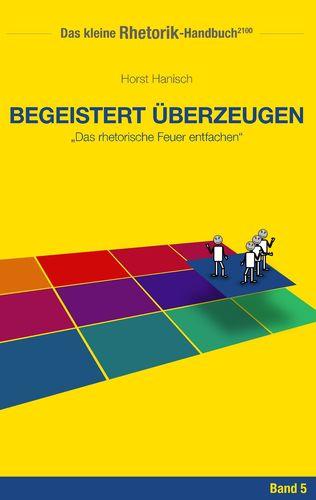 Rhetorik-Handbuch 2100 - Begeistert überzeugen