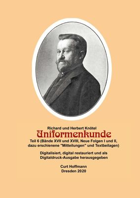 Richard und Herbert Knötel, Uniformenkunde Teil 6 (Bände XVII und XVIII, Neue Folgen I und II, dazu erschienene Mitteilungen und Textbeilagen)
