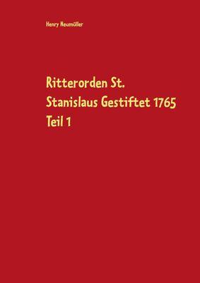 Ritterorden St. Stanislaus Gestiftet 1765 Teil 1