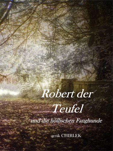 Robert der Teufel und die Höllischen Fanghunde.