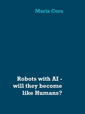 Robots with AI - will they become like Humans?