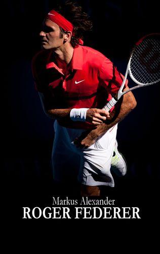 Roger Federer - Tennis für die Ewigkeit