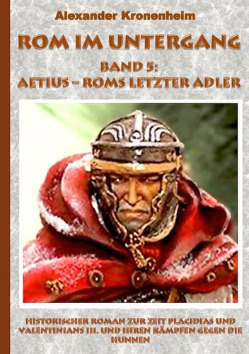 Rom im Untergang Band 5: Aetius - Roms letzter Adler