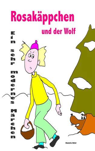 Rosakäppchen und der Wolf . Ein sehr modernes Märchen von Rotkäppchen