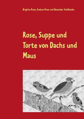 Rose, Suppe und Torte von Dachs und Maus
