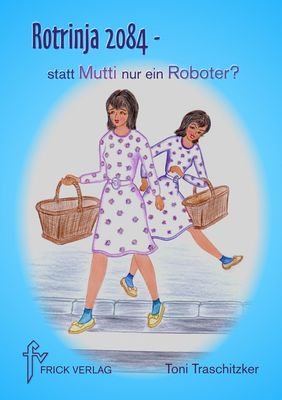 Rotrinja 2084 – statt Mutti nur ein Roboter?
