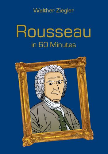 Rousseau in 60 Minutes