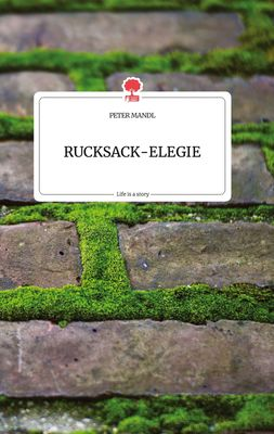 RUCKSACK-ELEGIE. Life is a Story - story.one