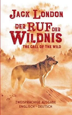 Ruf der Wildnis. Jack London. Zweisprachig Englisch-Deutsch / Call of the Wild
