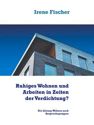 Ruhiges Wohnen und Arbeiten in Zeiten der Verdichtung?