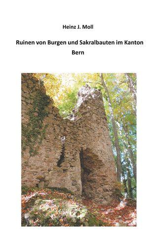 Ruinen von Burgen und Sakralbauten im Kanton Bern