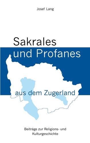 Sakrales und Profanes aus dem Zugerland