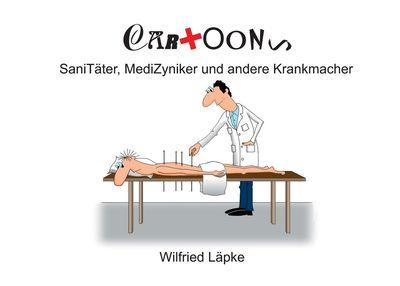 SaniTäter, MediZyniker und andere Krankmacher