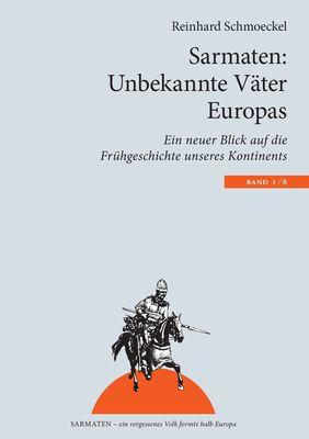 Sarmaten: Unbekannte Väter Europas