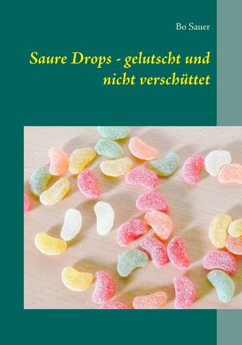 Saure Drops - gelutscht und nicht verschüttet