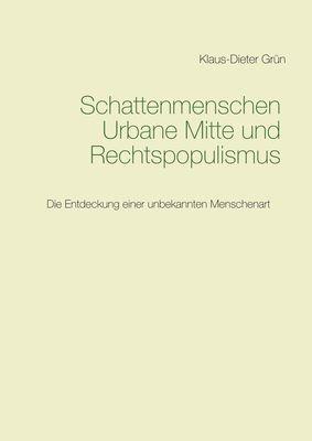 Schattenmenschen Urbane Mitte und Rechtspopulismus