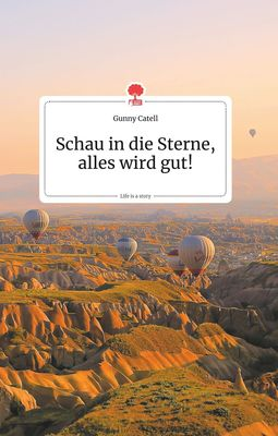 Schau in die Sterne, alles wird gut! Life is a Story - story.one