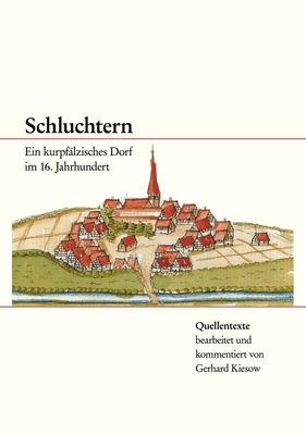 Schluchtern. Ein kurpfälzisches Dorf im 16. Jahrhundert