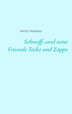 Schnuff...und seine Freunde Tocko und Zappe