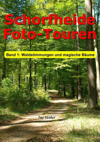 Schorfheide Foto-Touren, Band 1