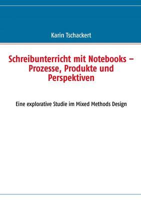 Schreibunterricht mit Notebooks – Prozesse, Produkte und Perspektiven