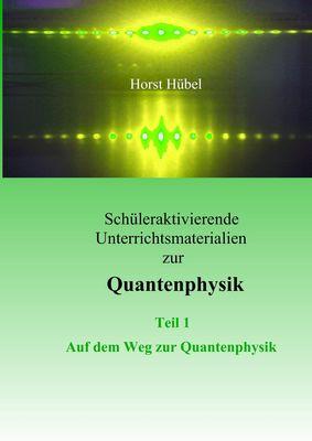 Schüleraktivierende Unterrichtsmaterialen zur Quantenphysik  Teil 1   Auf dem Weg zur Quantenphysik