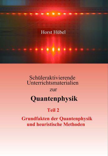 Schüleraktivierende Unterrichtsmaterialien zur Quantenphysik   Teil 2   Grundfakten der Quantenphysik und heuristische Methoden
