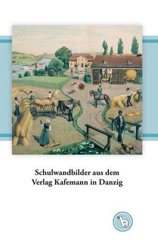 Schulwandbilder aus dem Verlag Kafemann in Danzig