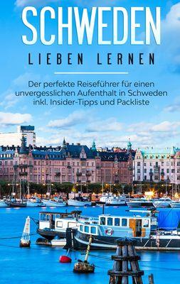 Schweden lieben lernen: Der perfekte Reiseführer für einen unvergesslichen Aufenthalt in Schweden inkl. Insider-Tipps und Packliste