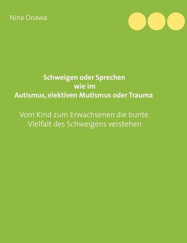 Schweigen oder Sprechen wie im Autismus, elektiven Mutismus oder Trauma